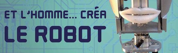 """Exposition """"Et l'Homme créa le robot - à Paris - Octobre 2012 - Mars 2013 - Bandeau #1"""